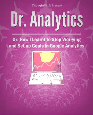 Dr analytics: Or How I Learnt to Stop Worrying and Set Up Goals In Google Analytics